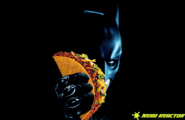 Batman Is A Taco Stealing Bastard Nerd Reactor