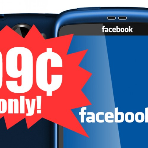 Want a smartphone for 99 cents? How about the Facebook phone?