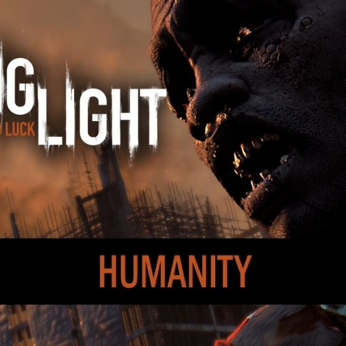 Dying Light gets a 'Humanity' trailer