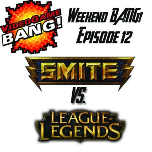 Weekend BANG! #12: Smite vs. League of Legends