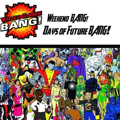 Weekend BANG! Episode 20: Days of Future BANG!