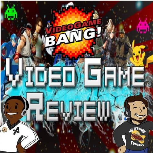 Weekend BANG! Episode 34: Video Game Reviews!