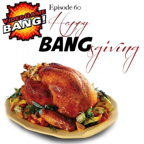 Videogame BANG! Episode 60: Happy BANGsgiving!