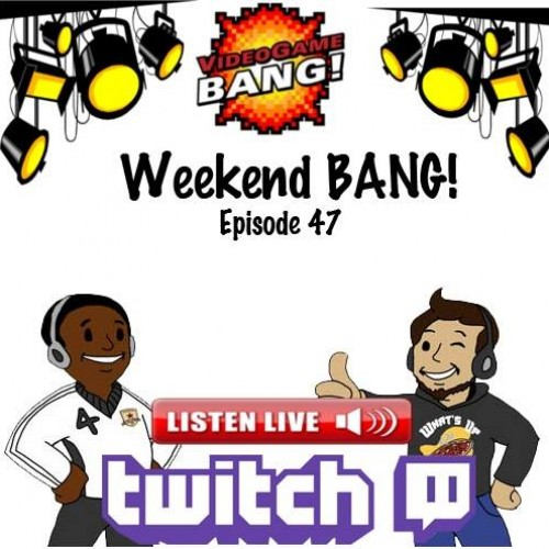 Weekend BANG! Episode 47: Live on Twitch!