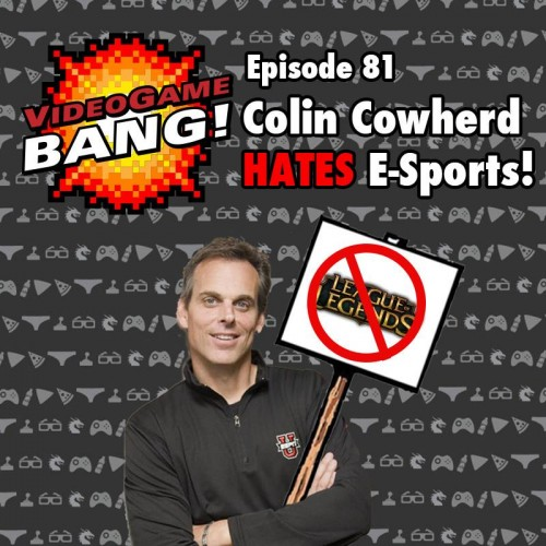 Videogame BANG! Episode 81: Colin Cowherd Hates E-sports
