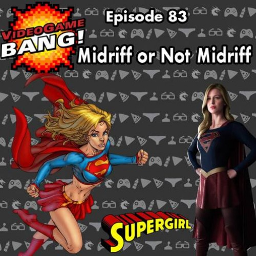 Is Supergirl's new costume not sexy enough? Videogame BANG! Podcast #83