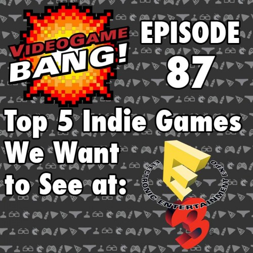 E3: Top 5 Indie Games We Can't Wait To See (Videogame BANG! Episode 87)