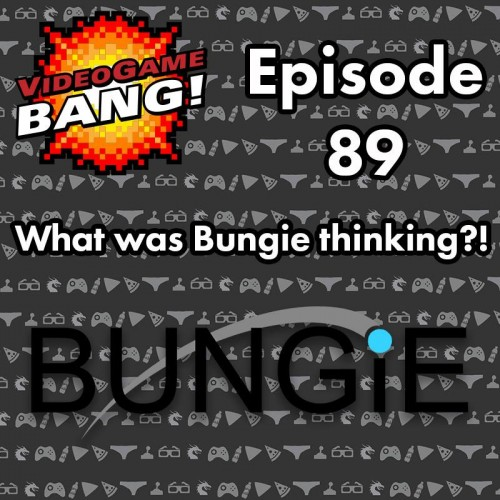 Videogame BANG! Ep 89: What Was Bungie Thinking?