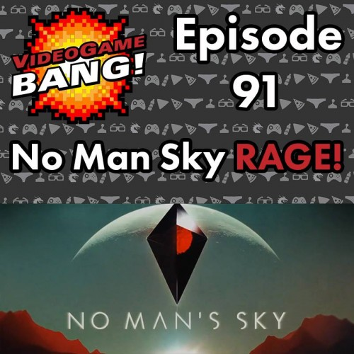 Videogame BANG! Episode 91: No Man Sky RAGE!