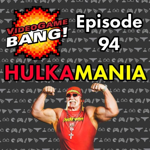 Videogame BANG! Episode 94: HULKAMANIA