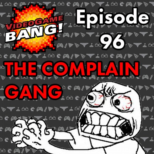 Videogame BANG! Episode 96: The Complain Gang