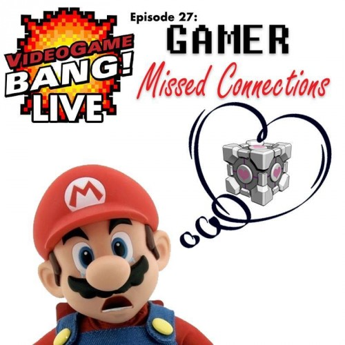 Videogame BANG! LIVE Episode 27: Gamer Missed Connections