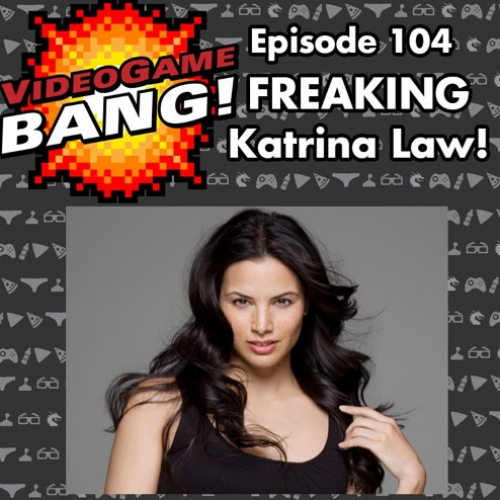 Videogame BANG! Episode 104: Freaking Katrina Law!