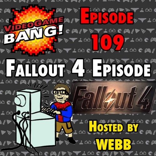 Videogame BANG! Episode 109: The Fallout 4 Episode