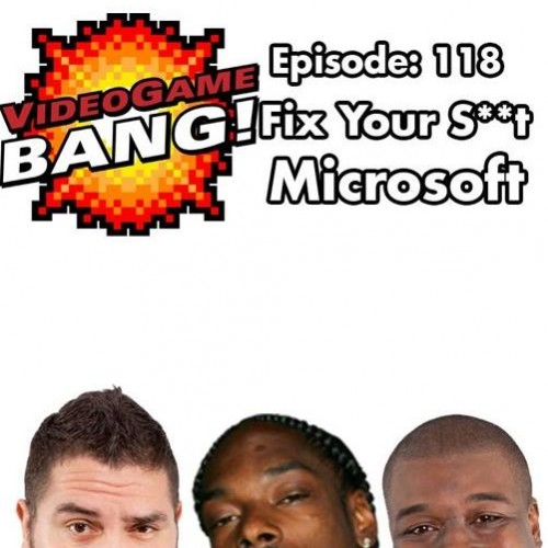 Videogame BANG! Ep.119: Get Your S**t Together, Microsoft