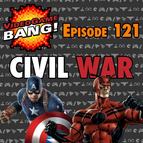 Videogame BANG! Ep. 121: CIVIL WAR!