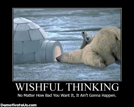 wishful-thinking-no-matter-how-bad-aint-gonna-happen-demotivational-poster