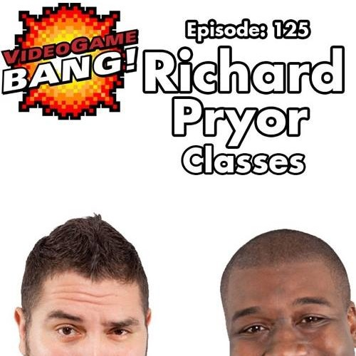 Videogame BANG! Ep 125: Richard Pryor Classes