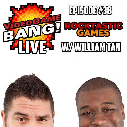 Videogame BANG! Ep. 38 Rocktastic Games w/ William Tan