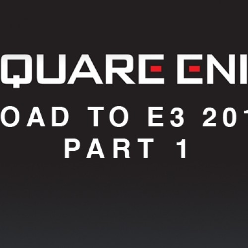 Square Enix has started the Road to E3 blog series