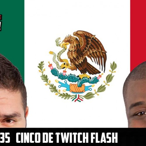 Videogame BANG! Ep. 135: Cinco de Twitch Flash