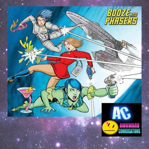 Awkward Conversations: Phaser Booze with the ladies from Booze and Phasers