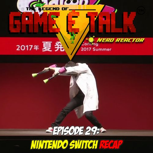 Game & Talk Ep. 29: Nintendo Switch Recap