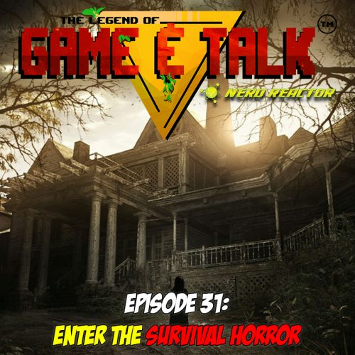 Game & Talk Ep. 31: Enter the Survival Horror