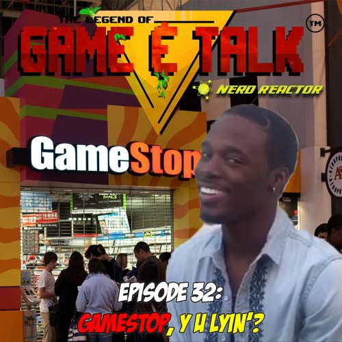 Game & Talk Ep. 32: GameStop, Y U LYIN'?
