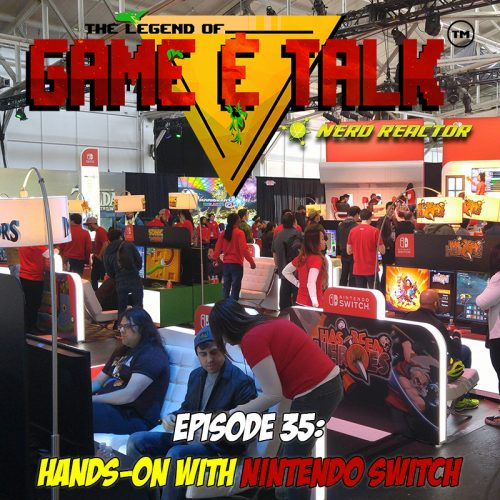 Game & Talk Ep. 35: Hands-On with Nintendo Switch
