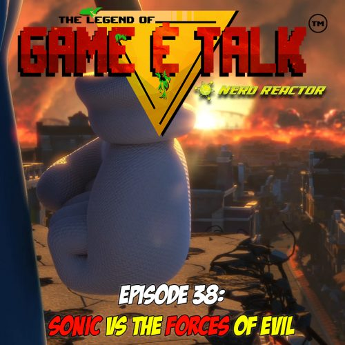 Game & Talk Ep. 38: Sonic vs the Forces of Evil