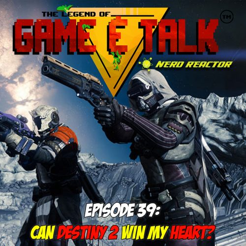Game & Talk Ep. 39: Can Destiny 2 win my heart?