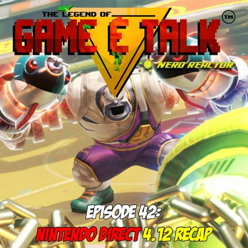 Game & Talk Ep. 42: Nintendo Direct 4.12 Recap and Dark Souls III Giveaway!