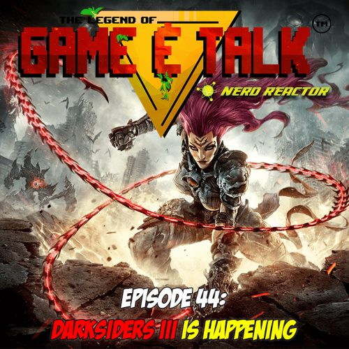 Game & Talk Ep 44: Darksiders III's Happening; Dark Souls III Winner