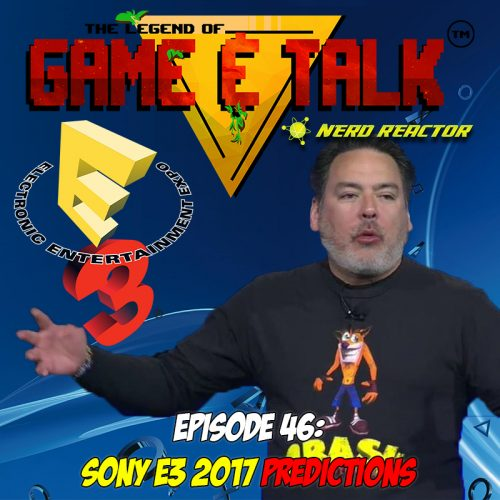Game & Talk Ep. 46: Sony E3 2017 Predictions