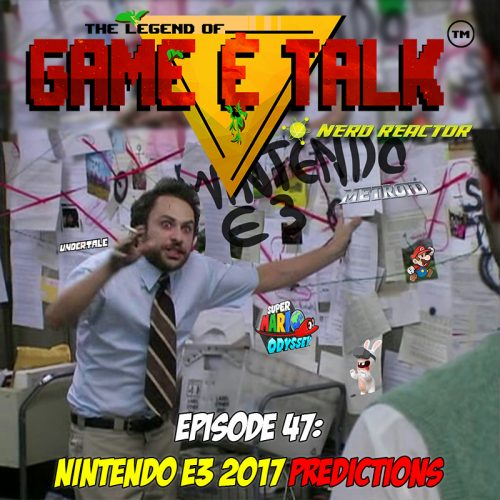 Game & Talk Ep. 47: Nintendo E3 2017 Predictions