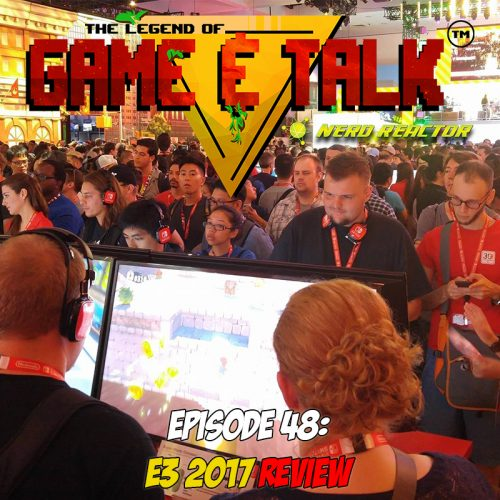 Game & Talk Ep 48: E3 2017 Review