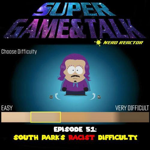 """Game & Talk Ep. 51: South Park's """"Racist"""" Difficulty"""